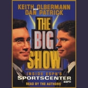 The Big Show - Inside ESPN's Sportscenter audiobook by Keith Olbermann, Dan Patrick