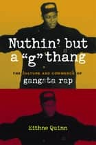 "Nuthin' but a ""G"" Thang - The Culture and Commerce of Gangsta Rap ebook by Eithne Quinn"