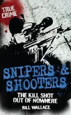 Snipers and Shooters ebook by Bill Wallace