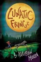 Lunatic Fringe (Tales of the Pack, Book 1) ebook by Allison Moon