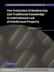 The Protection of Biodiversity and Traditional Knowledge in International Law of Intellectual Property ebook by Jonathan Curci