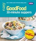 Good Food: 30-minute Suppers - Triple-tested Recipes eBook by Good Food Guides