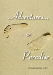 Adventures or Paradise ebook by Paul Robertson