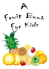 A Fruit Book For Kids : Picture Book ebook by Zhingoora Books