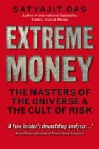 Extreme Money ePub eBook - The Masters of the Universe and the Cult of Risk ebook by Satyajit Das