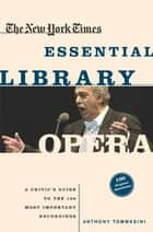 The New York Times Essential Library: Opera ebook by Anthony Tommasini