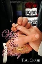 With This Ring ebook by T.A. Chase