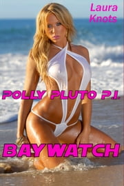POLLY PLUTO P.I. : BAYWATCH ebook by LAURA KNOTS