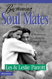 Becoming Soul Mates - 52 Meditations to Bring Joy To Your Marriage ebook by Les and Leslie Parrott