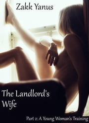 The Landlord's Wife. Part 2: A Young Woman's Training ebook by Zakk Yanus