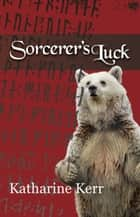 Sorcerer's Luck - The Runemaster, #1 ebook by Katharine Kerr