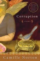 Corruption - Poems ebook by Camille Norton