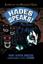 Hades Speaks! - A Guide to the Underworld by the Greek God of the Dead ebook by Vicky Alvear Shecter, Jesse E. Larson