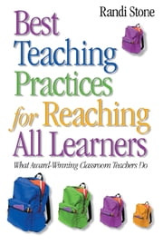 Best Teaching Practices for Reaching All Learners - What Award-Winning Classroom Teachers Do ebook by Randi B. Stone