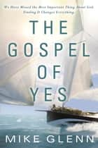The Gospel of Yes ebook by Mike Glenn