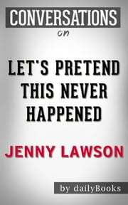 Let's Pretend This Never Happened: A Novel By Jenny Lawson | Conversation Starters ebook by Daily Books