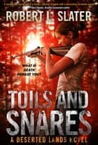 TOILS AND SNARES - A Deserted Lands Novel ebook by Robert L. Slater