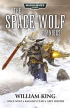 The Space Wolf Omnibus ebook by William King