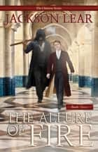 The Allure of Fire eBook by Jackson Lear