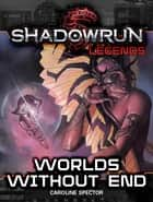 Shadowrun Legends: Worlds Without End ebook by Caroline Spector