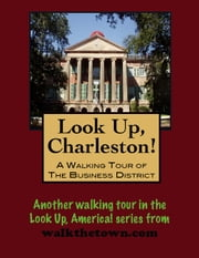 Look Up, Charleston! A Walking Tour of Charleston, South Carolina: Business District ebook by Doug Gelbert