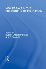 New Essays in the Philosophy of Education (International Library of the Philosophy of Education Volume 13) ebook by Glenn Langford,D.J. O'Connor