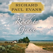 The Road to Grace - The Third Journal in the Walk Series: A Novel audiobook by Richard Paul Evans