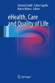 eHealth, Care and Quality of Life ebook by Antonio Gaddi,Marco Manca