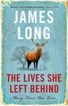 The Lives She Left Behind - A beautifully written and compelling time-slip novel ebook by James Long