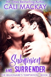 Submission and Surrender - The Billionaire's Temptation Series, #2 ebook by Cali MacKay