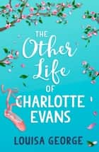 The Other Life of Charlotte Evans ebook by Louisa George