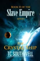 Slave Empire: The Crystal Ship ebook by T C Southwell