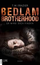 Bedlam Brotherhood - Er wird dich finden eBook by T. M. Frazier, Stephanie Pannen