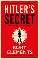 Hitler's Secret - The Sunday Times bestselling spy thriller ebook by Rory Clements