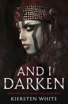 And I Darken ebook by Kiersten White