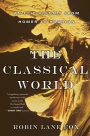 The Classical World - An Epic History from Homer to Hadrian ebook by Robin Lane Fox