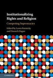 Institutionalizing Rights and Religion - Competing Supremacies ebook by Leora Batnitzky, Hanoch Dagan