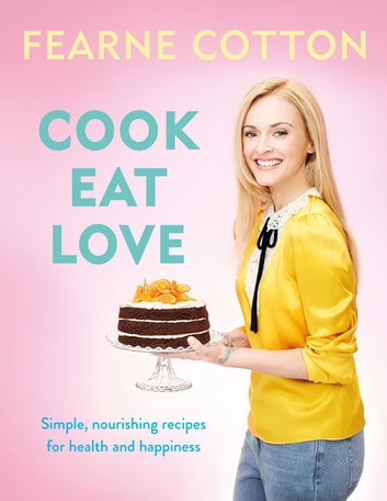 Cook. Eat. Love. ebook by Fearne Cotton