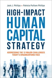 High-Impact Human Capital Strategy - Addressing the 12 Major Challenges Today's Organizations Face ebook by Jack Phillips,Patricia Pulliam Phillips