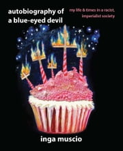 Autobiography of a Blue-eyed Devil - My Life and Times in a Racist, Imperialist Society ebook by Inga Muscio