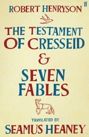 The Testament of Cresseid & Seven Fables - Translated by Seamus Heaney ebook by Seamus Heaney