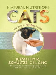 Natural Nutrition For Cats ebook by Kymythy Schultze