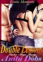 Double Lessons - Erotic Moments ebook by Anita Dobs