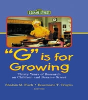 G Is for Growing - Thirty Years of Research on Children and Sesame Street ebook by Shalom M. Fisch,Rosemarie T. Truglio