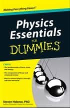 Physics Essentials For Dummies ebook by Steven Holzner