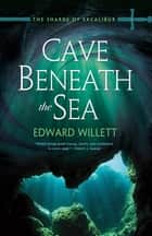 Cave Beneath the Sea ebook by Edward Willett
