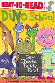 Say Cheese, Teddy Rex! - With Audio Recording ebook by Bonnie Williams,John Gordon