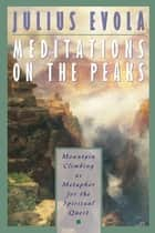 Meditations on the Peaks ebook by Julius Evola