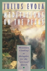 Meditations on the Peaks - Mountain Climbing as Metaphor for the Spiritual Quest ebook by Julius Evola
