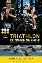 Triathlon for Masters and Beyond - Optimised Training for the Masters Athlete ebook by Ian Stokell